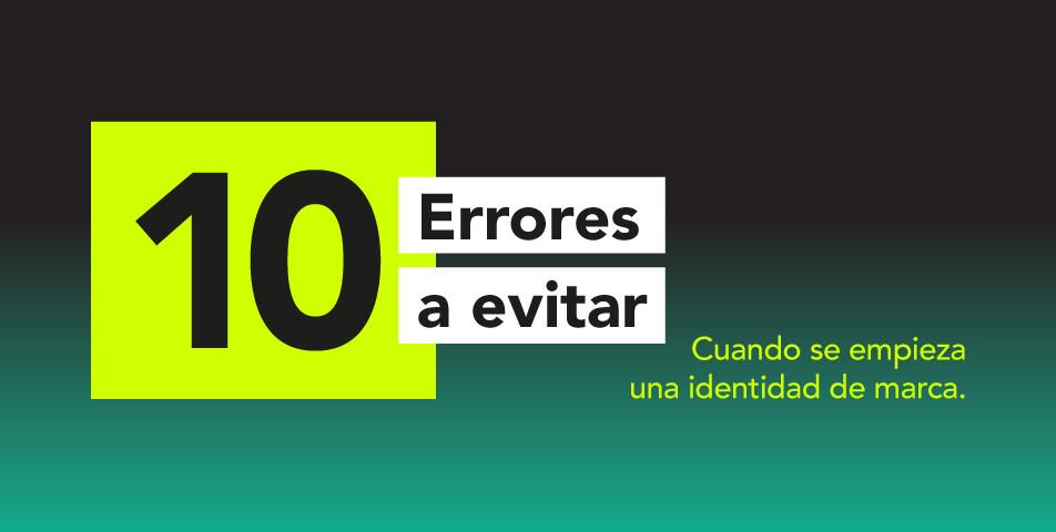 10 Errores a evitar cuando se empieza una identidad de marca